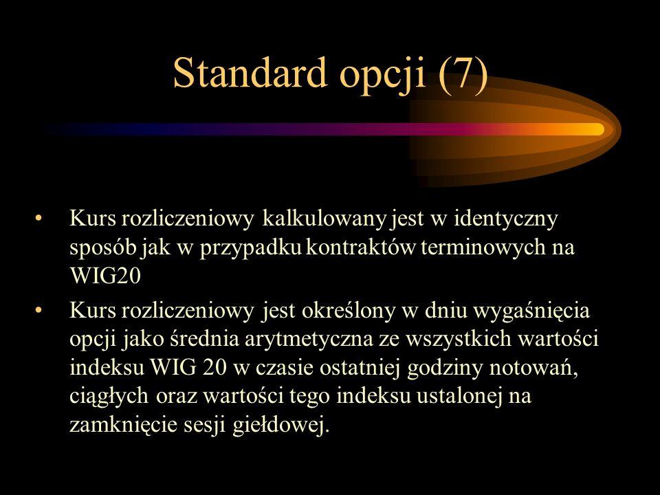 Standard opcji (7) Kurs rozliczeniowy kalkulowany jest w identyczny sposób jak w przypadku kontraktów terminowych na WIG20.