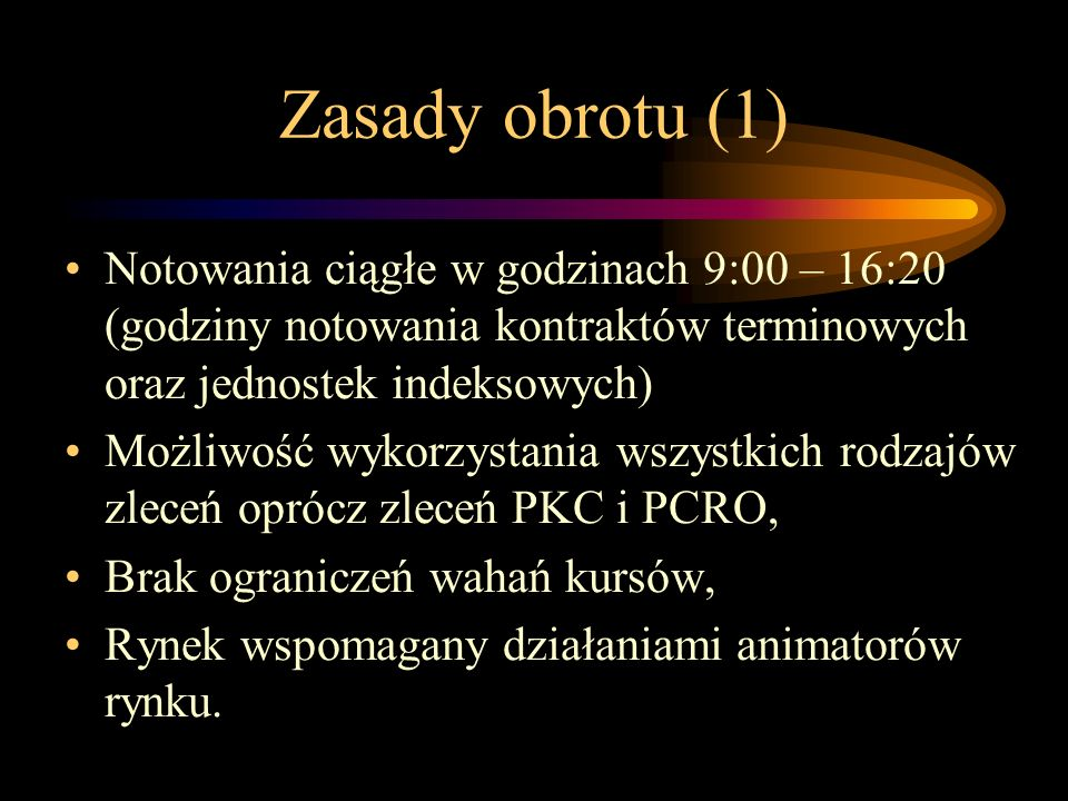 Zasady obrotu (1) Notowania ciągłe w godzinach 9:00 – 16:20 (godziny notowania kontraktów terminowych oraz jednostek indeksowych)