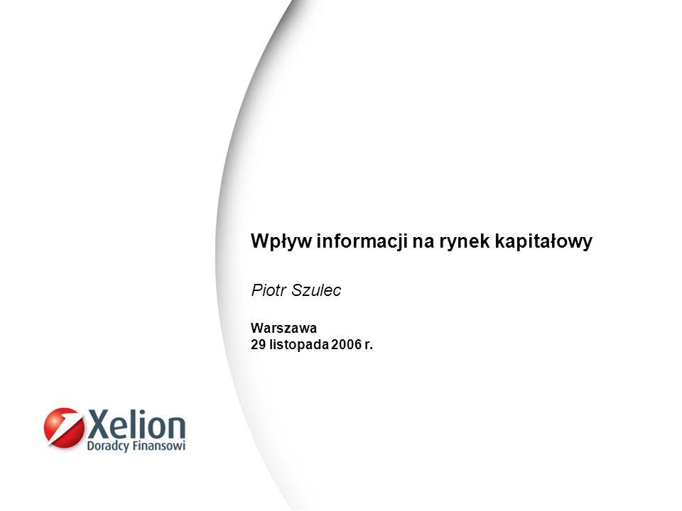 Wpływ informacji na rynek kapitałowy Piotr Szulec Warszawa 29 listopada 2006 r.