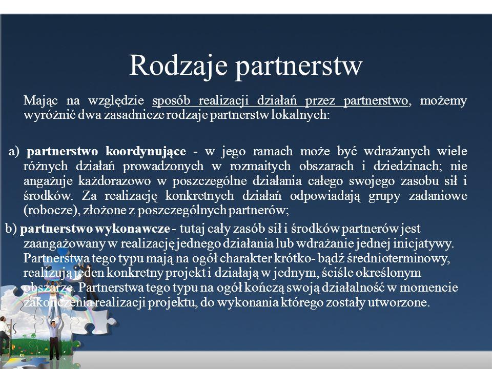 Rodzaje partnerstwMając na względzie sposób realizacji działań przez partnerstwo, możemy wyróżnić dwa zasadnicze rodzaje partnerstw lokalnych: