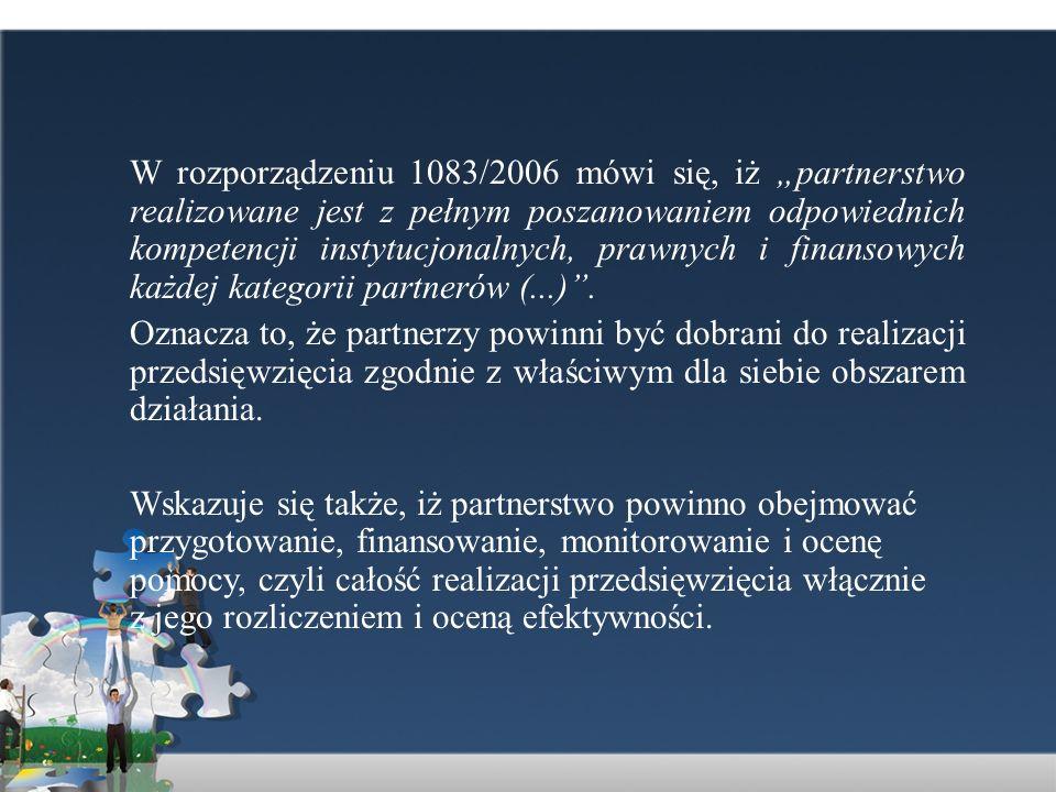 """W rozporządzeniu 1083/2006 mówi się, iż """"partnerstwo realizowane jest z pełnym poszanowaniem odpowiednich kompetencji instytucjonalnych, prawnych i finansowych każdej kategorii partnerów (...) ."""