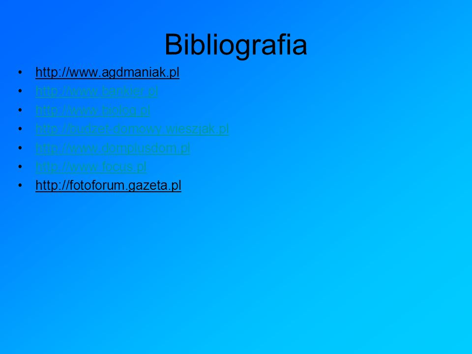 Bibliografia http://www.agdmaniak.pl http://www.bankier.pl