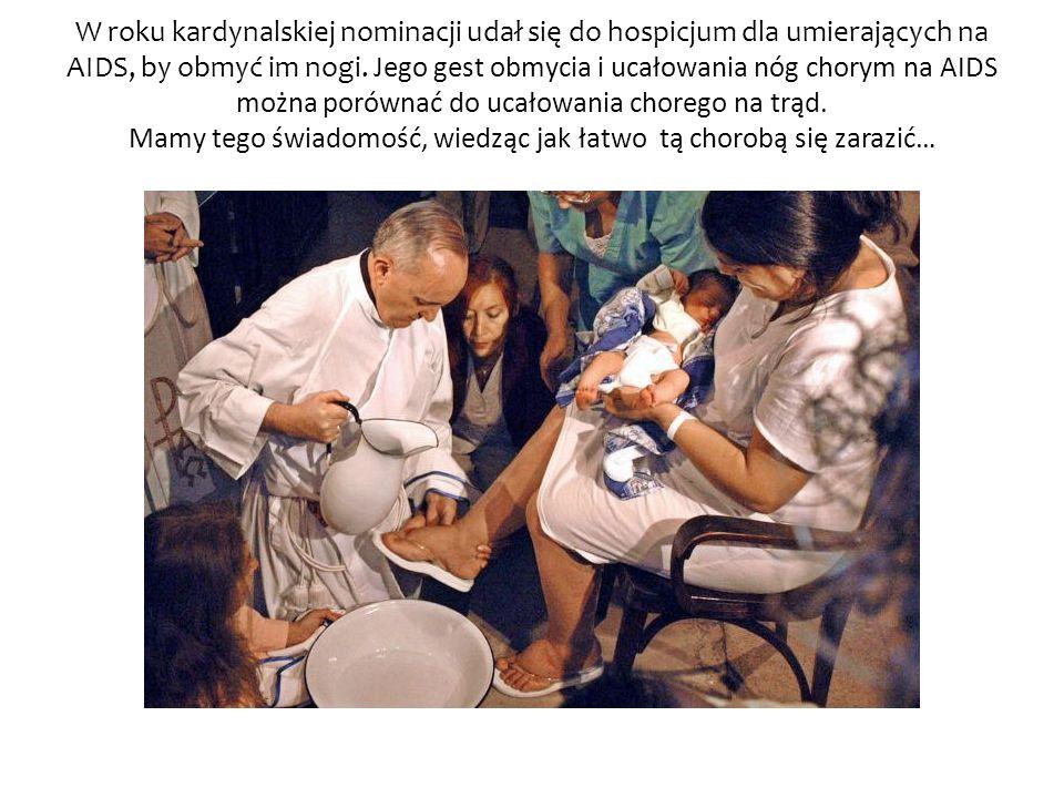 W roku kardynalskiej nominacji udał się do hospicjum dla umierających na AIDS, by obmyć im nogi.