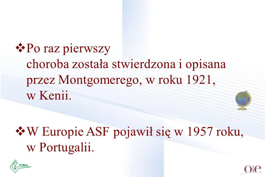 Po raz pierwszy choroba została stwierdzona i opisana. przez Montgomerego, w roku 1921, w Kenii. W Europie ASF pojawił się w 1957 roku,