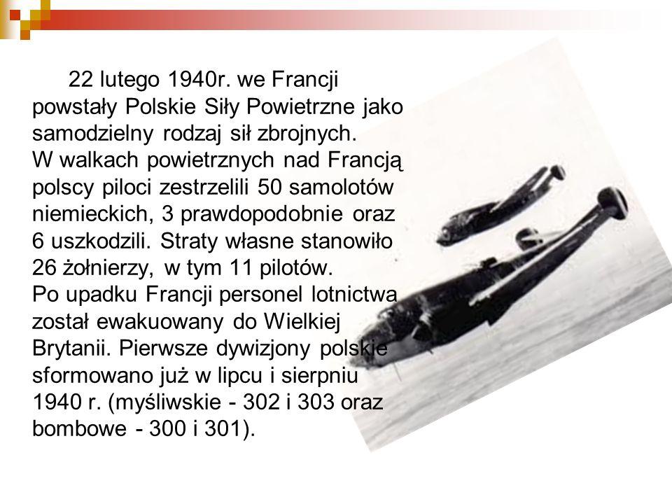 22 lutego 1940r. we Francji powstały Polskie Siły Powietrzne jako samodzielny rodzaj sił zbrojnych.