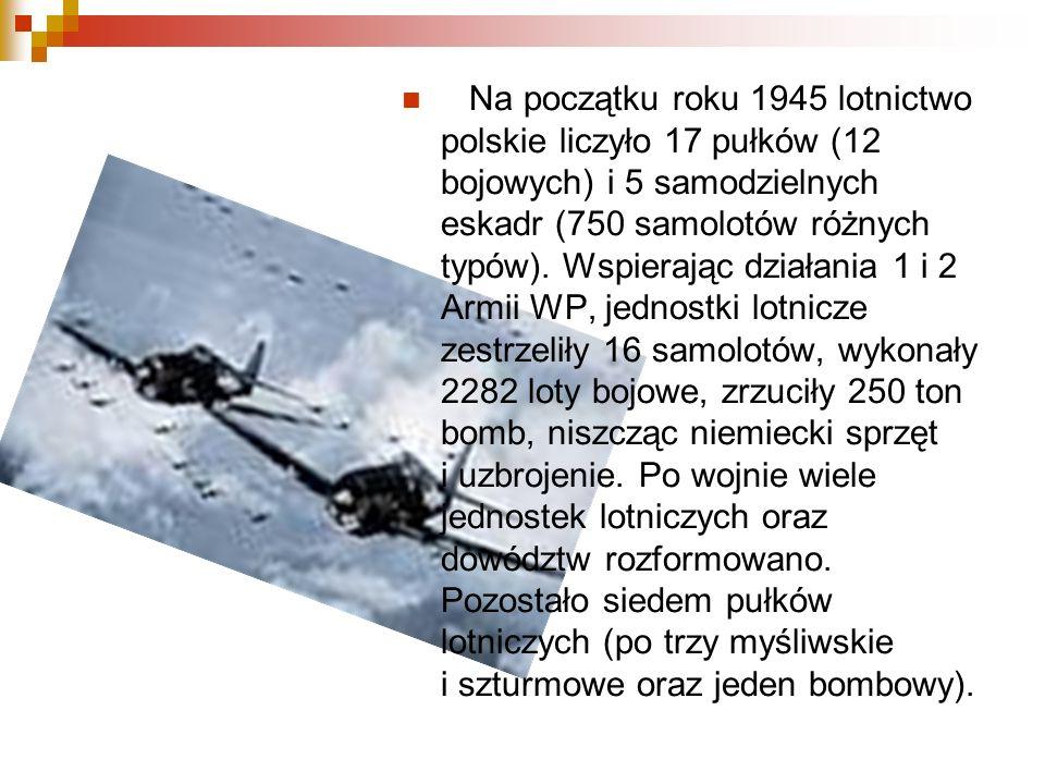 Na początku roku 1945 lotnictwo polskie liczyło 17 pułków (12 bojowych) i 5 samodzielnych eskadr (750 samolotów różnych typów).