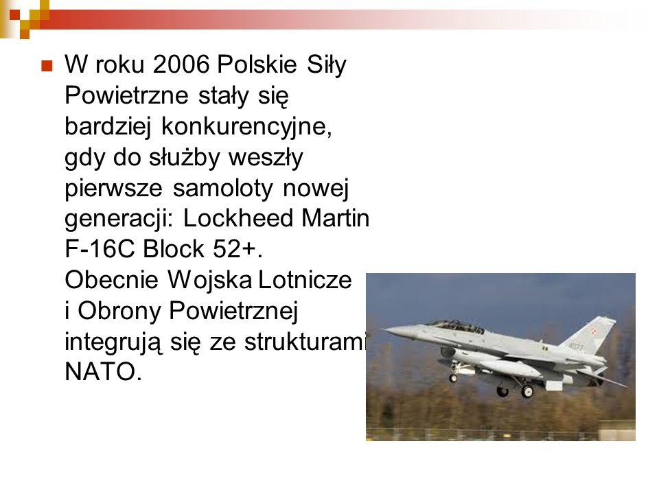 W roku 2006 Polskie Siły Powietrzne stały się bardziej konkurencyjne, gdy do służby weszły pierwsze samoloty nowej generacji: Lockheed Martin F-16C Block 52+.