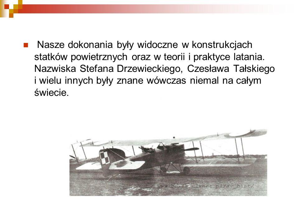 Nasze dokonania były widoczne w konstrukcjach statków powietrznych oraz w teorii i praktyce latania.