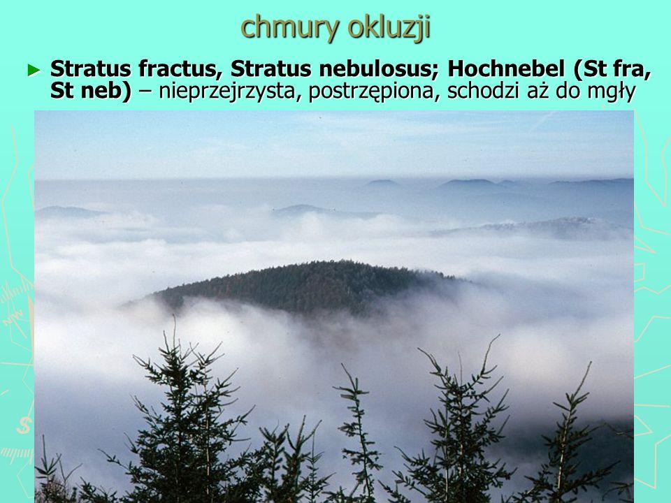 chmury okluzji Stratus fractus, Stratus nebulosus; Hochnebel (St fra, St neb) – nieprzejrzysta, postrzępiona, schodzi aż do mgły.
