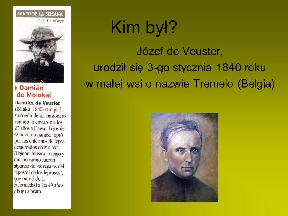 Kim był Józef de Veuster, urodził się 3-go stycznia 1840 roku