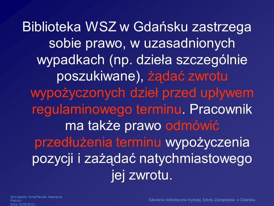 Biblioteka WSZ w Gdańsku zastrzega sobie prawo, w uzasadnionych wypadkach (np. dzieła szczególnie poszukiwane), żądać zwrotu wypożyczonych dzieł przed upływem regulaminowego terminu. Pracownik ma także prawo odmówić przedłużenia terminu wypożyczenia pozycji i zażądać natychmiastowego jej zwrotu.