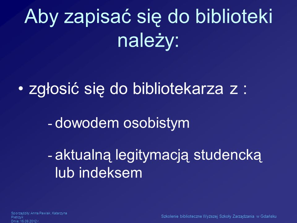 Aby zapisać się do biblioteki należy: