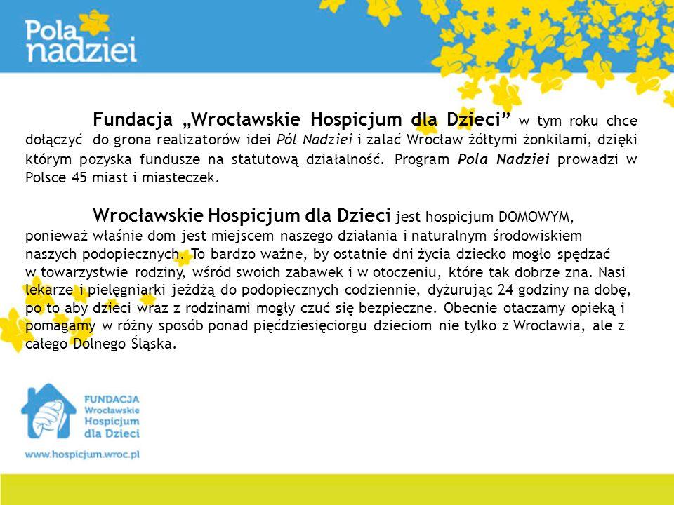 """Fundacja """"Wrocławskie Hospicjum dla Dzieci w tym roku chce dołączyć do grona realizatorów idei Pól Nadziei i zalać Wrocław żółtymi żonkilami, dzięki którym pozyska fundusze na statutową działalność. Program Pola Nadziei prowadzi w Polsce 45 miast i miasteczek."""