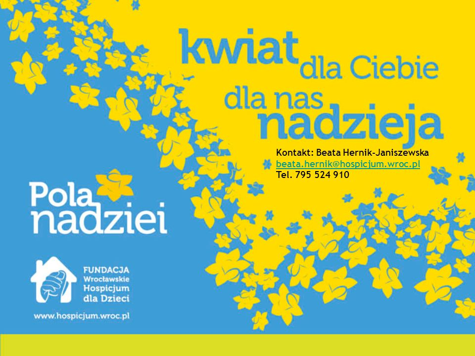 Kontakt: Beata Hernik-Janiszewska beata.hernik@hospicjum.wroc.pl
