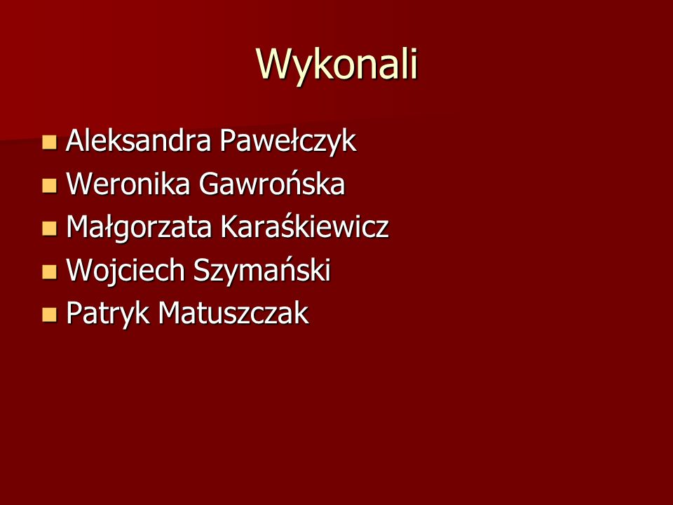 Wykonali Aleksandra Pawełczyk Weronika Gawrońska