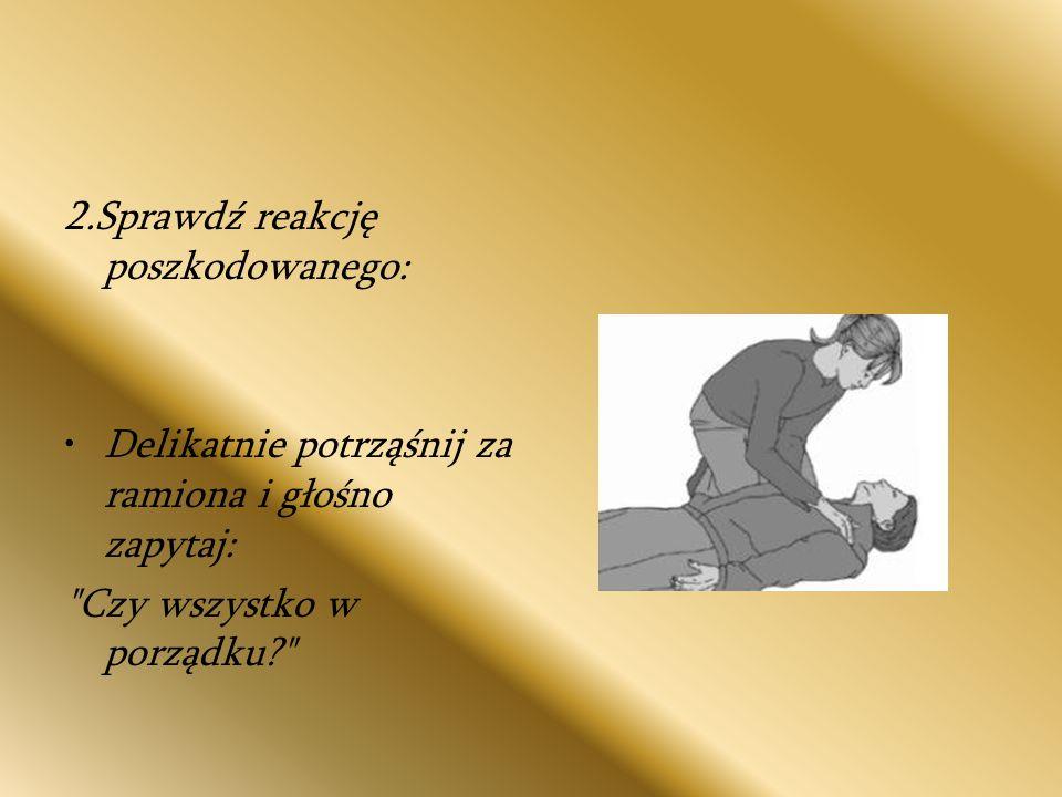 2.Sprawdź reakcję poszkodowanego: