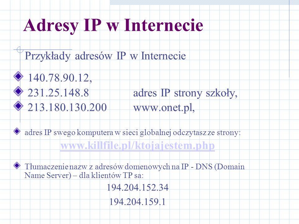 Adresy IP w Internecie Przykłady adresów IP w Internecie 140.78.90.12,