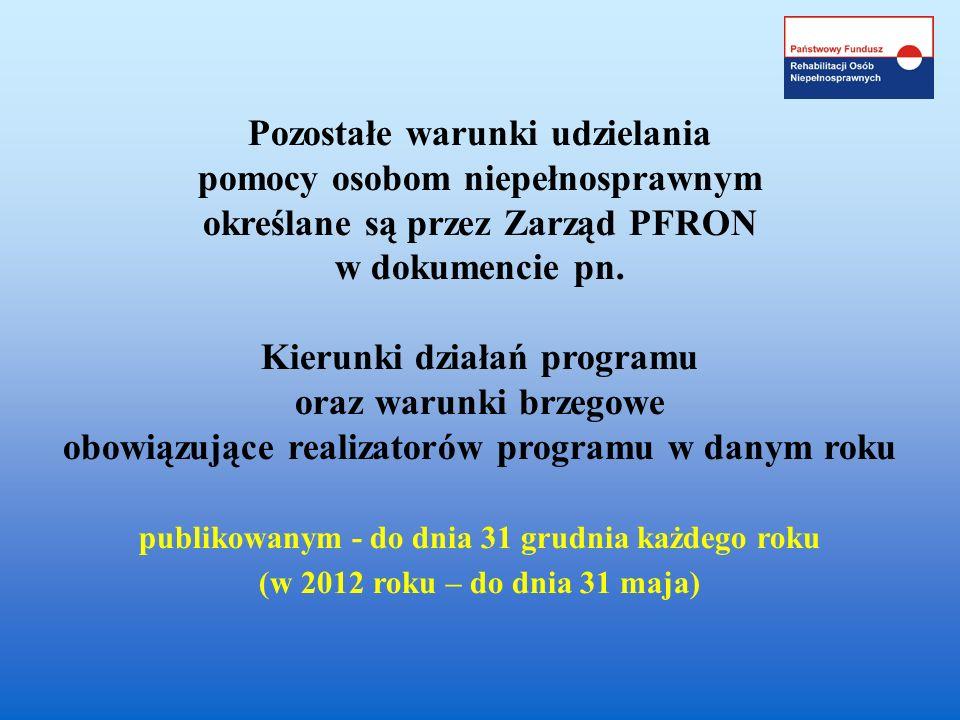 Pozostałe warunki udzielania pomocy osobom niepełnosprawnym określane są przez Zarząd PFRON w dokumencie pn.