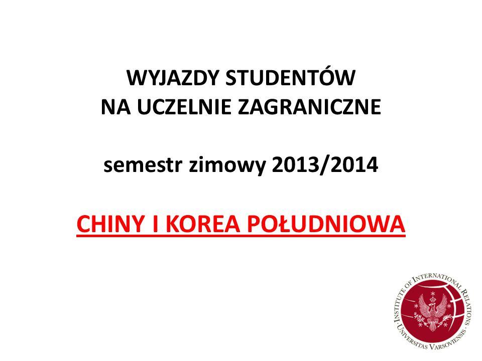 WYJAZDY STUDENTÓW NA UCZELNIE ZAGRANICZNE semestr zimowy 2013/2014 CHINY I KOREA POŁUDNIOWA