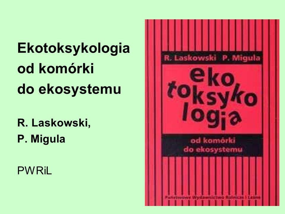 Ekotoksykologia od komórki do ekosystemu R. Laskowski, P. Migula PWRiL
