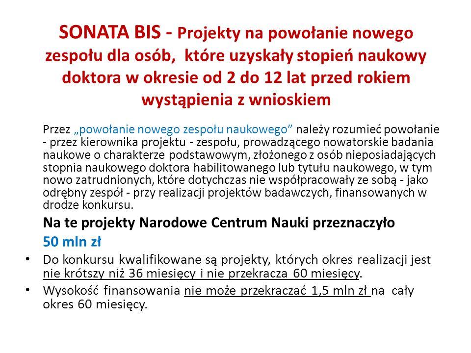 SONATA BIS - Projekty na powołanie nowego zespołu dla osób, które uzyskały stopień naukowy doktora w okresie od 2 do 12 lat przed rokiem wystąpienia z wnioskiem