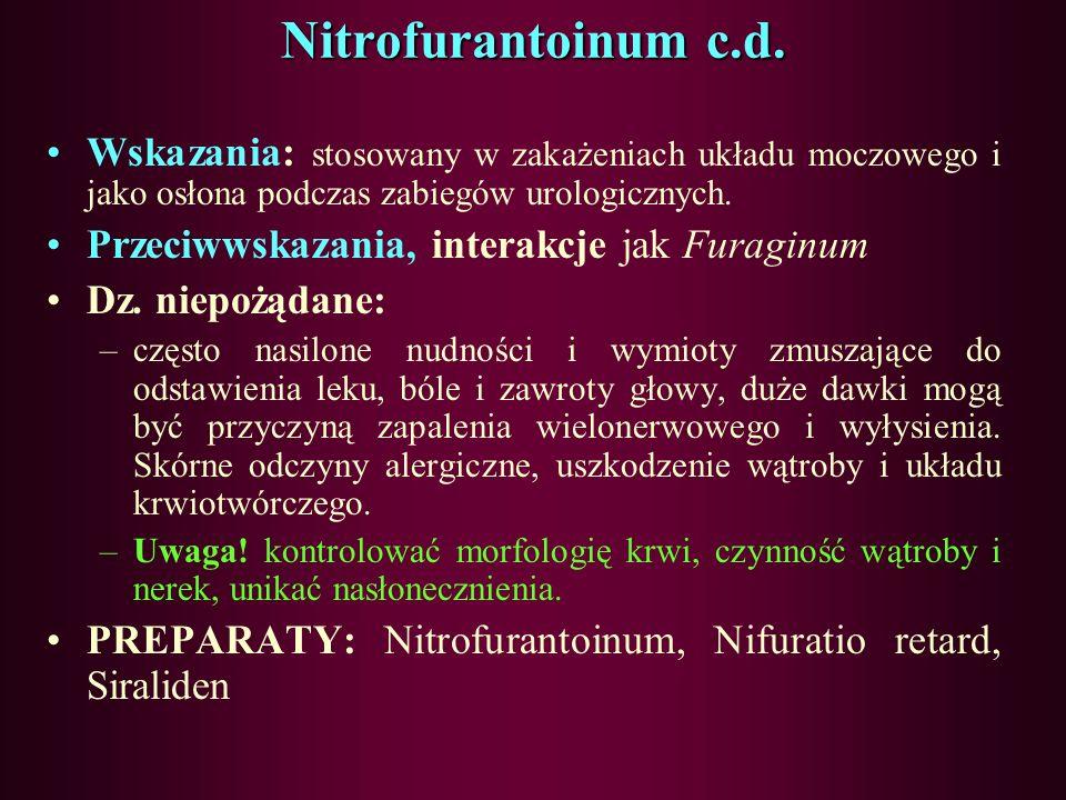 Nitrofurantoinum c.d. Wskazania: stosowany w zakażeniach układu moczowego i jako osłona podczas zabiegów urologicznych.