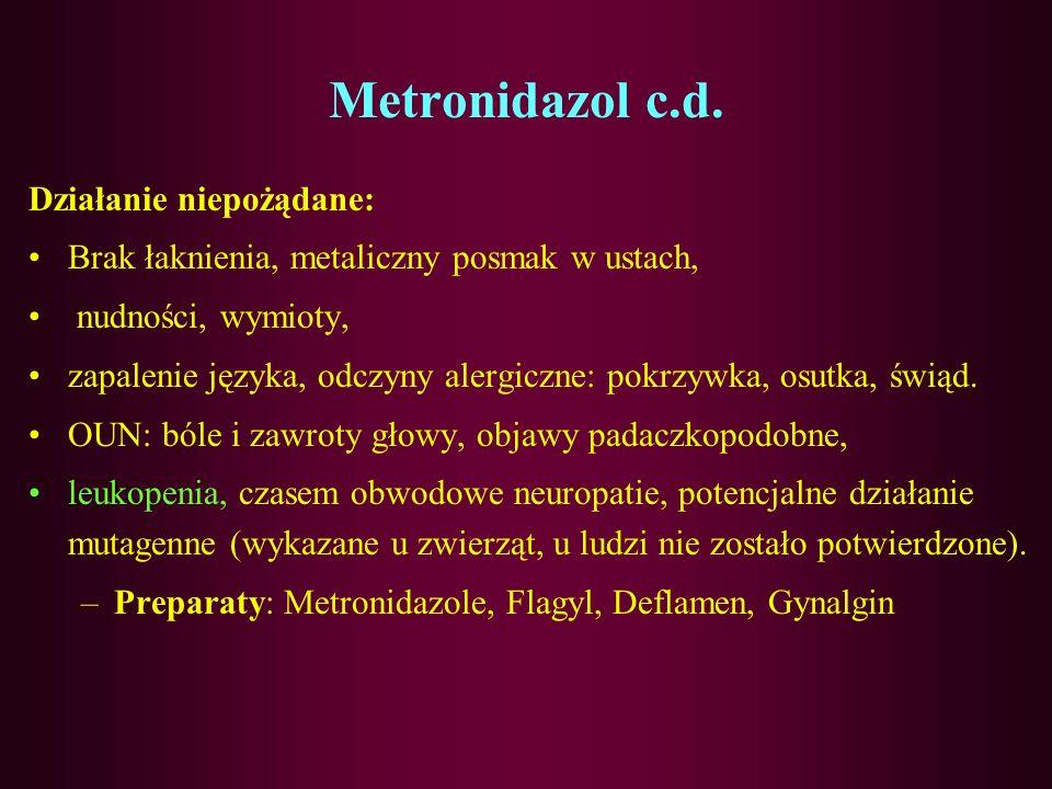 Metronidazol c.d. Działanie niepożądane: