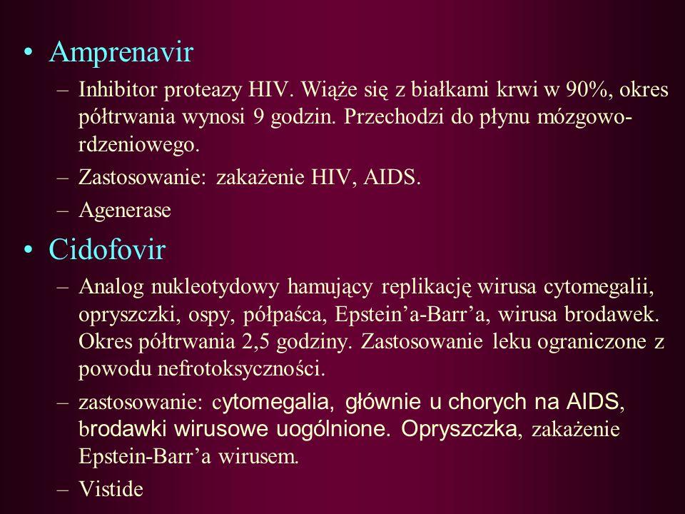 Amprenavir Inhibitor proteazy HIV. Wiąże się z białkami krwi w 90%, okres półtrwania wynosi 9 godzin. Przechodzi do płynu mózgowo-rdzeniowego.