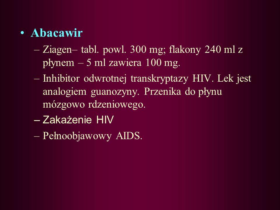 Abacawir Ziagen– tabl. powl. 300 mg; flakony 240 ml z płynem – 5 ml zawiera 100 mg.