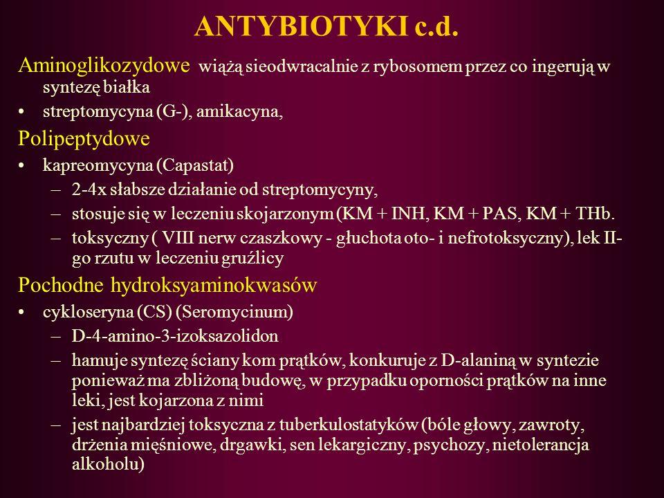 ANTYBIOTYKI c.d. Aminoglikozydowe wiążą sieodwracalnie z rybosomem przez co ingerują w syntezę białka.