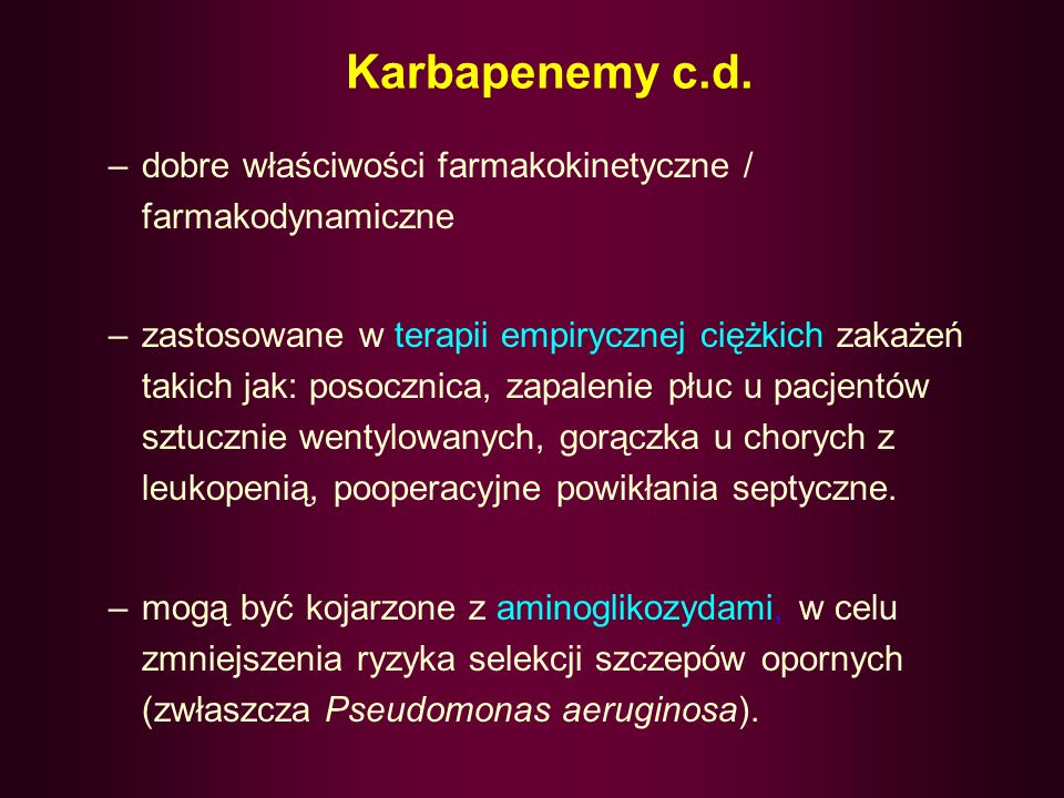 Karbapenemy c.d. dobre właściwości farmakokinetyczne / farmakodynamiczne.