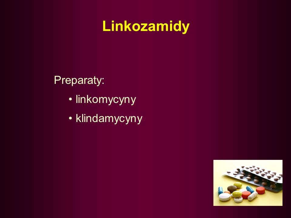 Linkozamidy Preparaty: linkomycyny klindamycyny