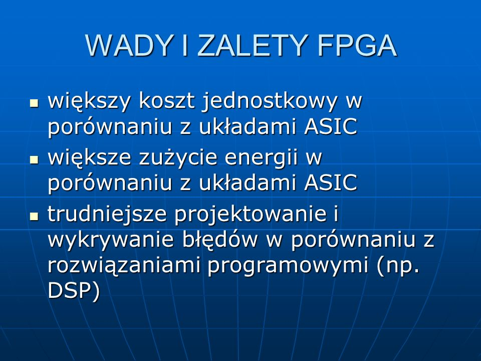 WADY I ZALETY FPGAwiększy koszt jednostkowy w porównaniu z układami ASIC. większe zużycie energii w porównaniu z układami ASIC.