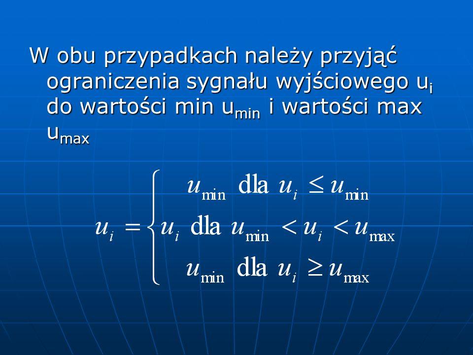 W obu przypadkach należy przyjąć ograniczenia sygnału wyjściowego ui do wartości min umin i wartości max umax