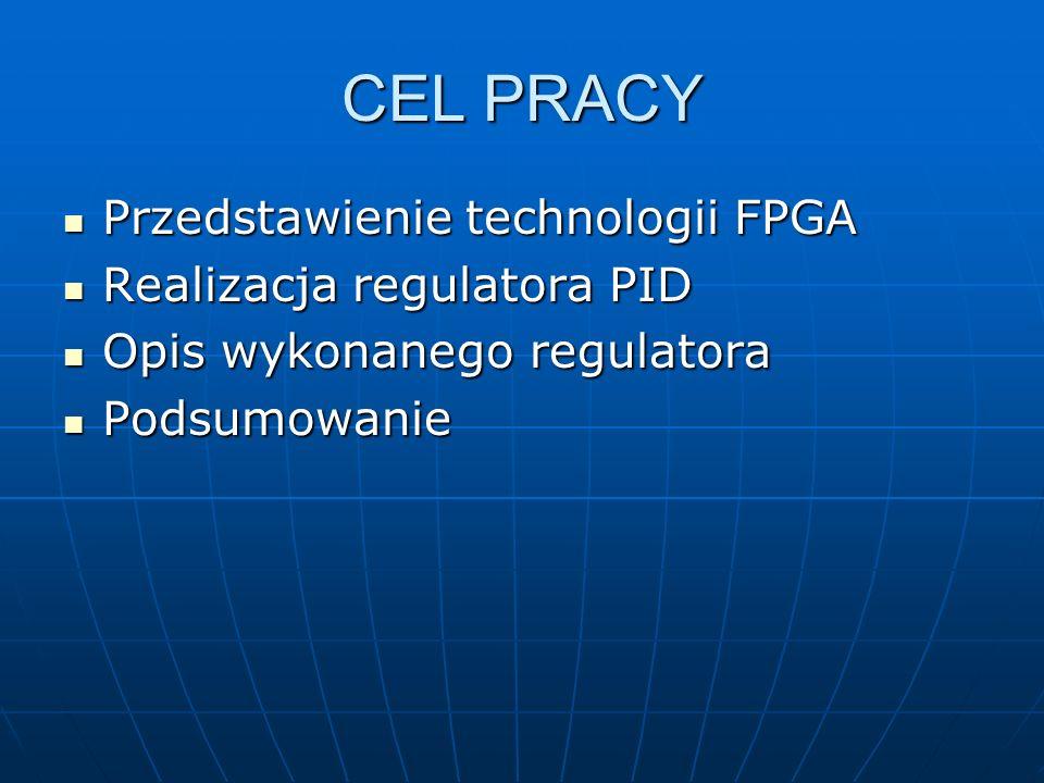 CEL PRACY Przedstawienie technologii FPGA Realizacja regulatora PID