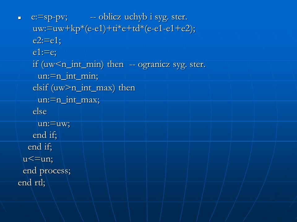 uw:=uw+kp*(e-e1)+ti*e+td*(e-e1-e1+e2); e2:=e1; e1:=e;