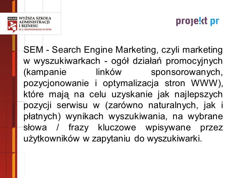 SEM - Search Engine Marketing, czyli marketing w wyszukiwarkach - ogół działań promocyjnych (kampanie linków sponsorowanych, pozycjonowanie i optymalizacja stron WWW), które mają na celu uzyskanie jak najlepszych pozycji serwisu w (zarówno naturalnych, jak i płatnych) wynikach wyszukiwania, na wybrane słowa / frazy kluczowe wpisywane przez użytkowników w zapytaniu do wyszukiwarki.