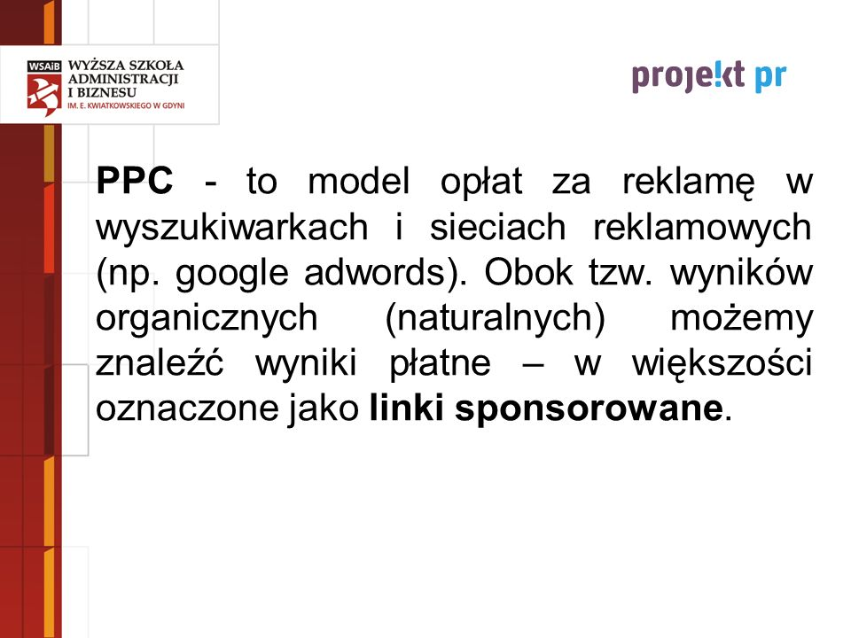 PPC - to model opłat za reklamę w wyszukiwarkach i sieciach reklamowych (np.