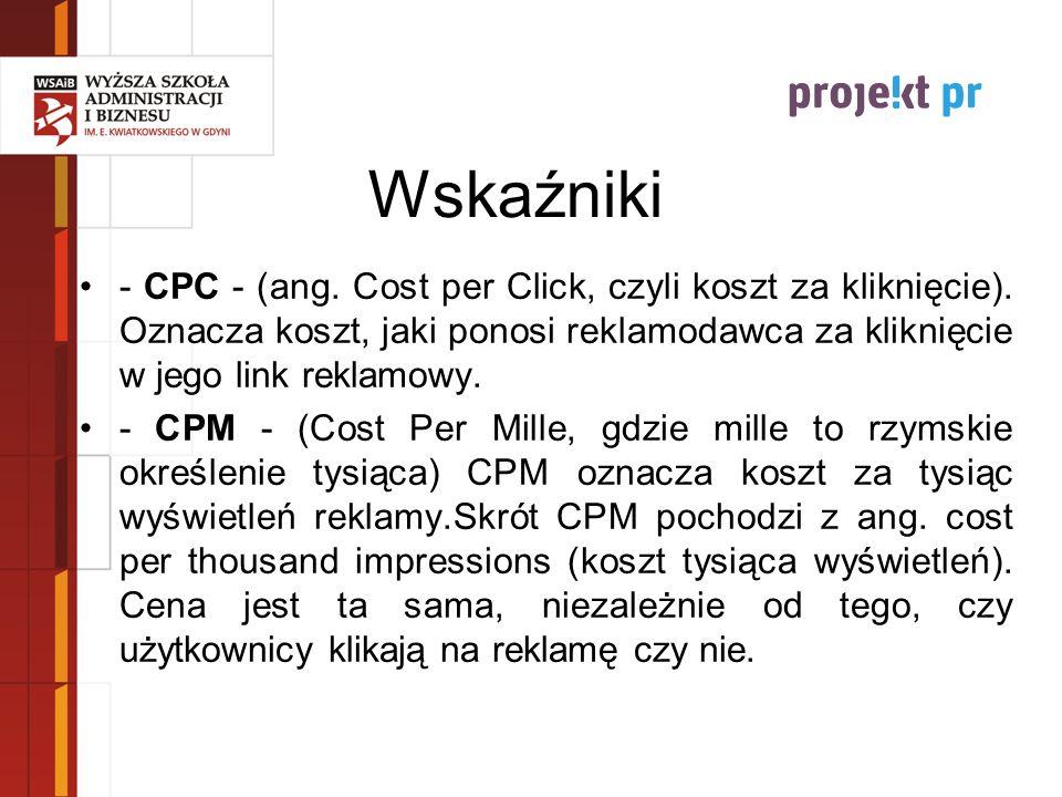Wskaźniki- CPC - (ang. Cost per Click, czyli koszt za kliknięcie). Oznacza koszt, jaki ponosi reklamodawca za kliknięcie w jego link reklamowy.