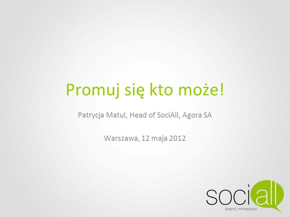 Patrycja Matul, Head of SociAll, Agora SA Warszawa, 12 maja 2012