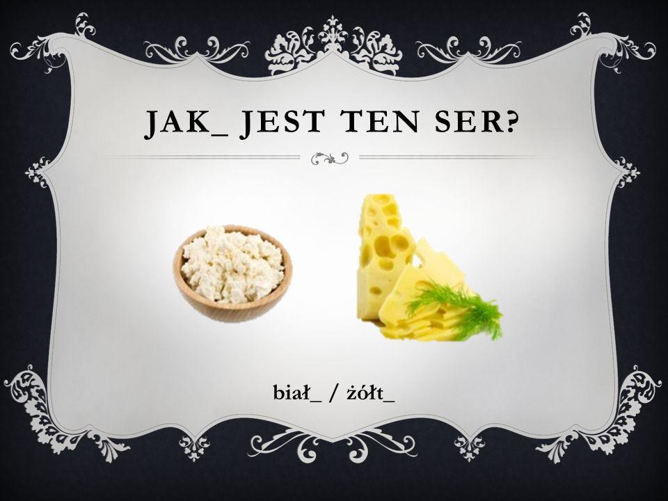 Jak_ jest ten SER biał_ / żółt_