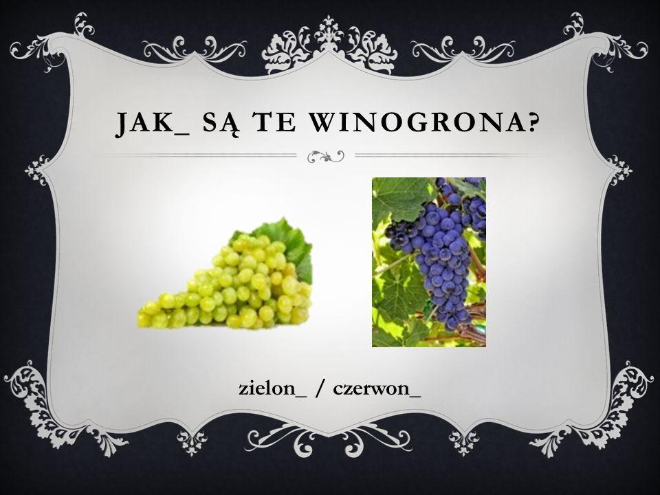 Jak_ są te WINOGRONA zielon_ / czerwon_