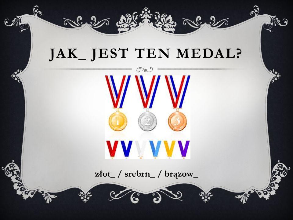 złot_ / srebrn_ / brązow_