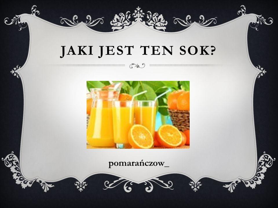 Jaki jest ten Sok pomarańczow_