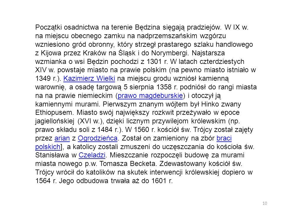 Początki osadnictwa na terenie Będzina sięgają pradziejów. W IX w