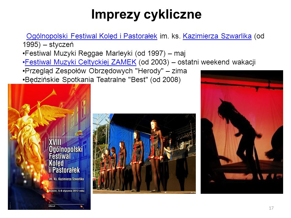 Imprezy cykliczne Ogólnopolski Festiwal Kolęd i Pastorałek im. ks. Kazimierza Szwarlika (od 1995) – styczeń.