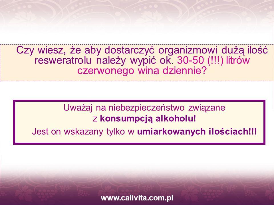 www.calivita.com.pl Czy wiesz, że aby dostarczyć organizmowi dużą ilość resweratrolu należy wypić ok. 30-50 (!!!) litrów czerwonego wina dziennie