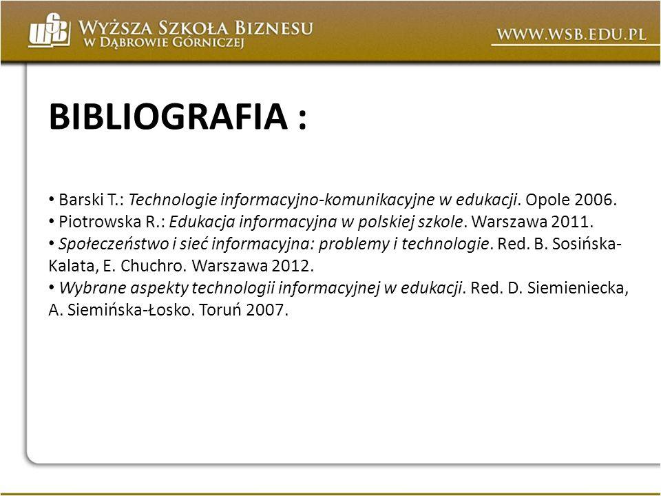 BIBLIOGRAFIA : Barski T.: Technologie informacyjno-komunikacyjne w edukacji. Opole 2006.