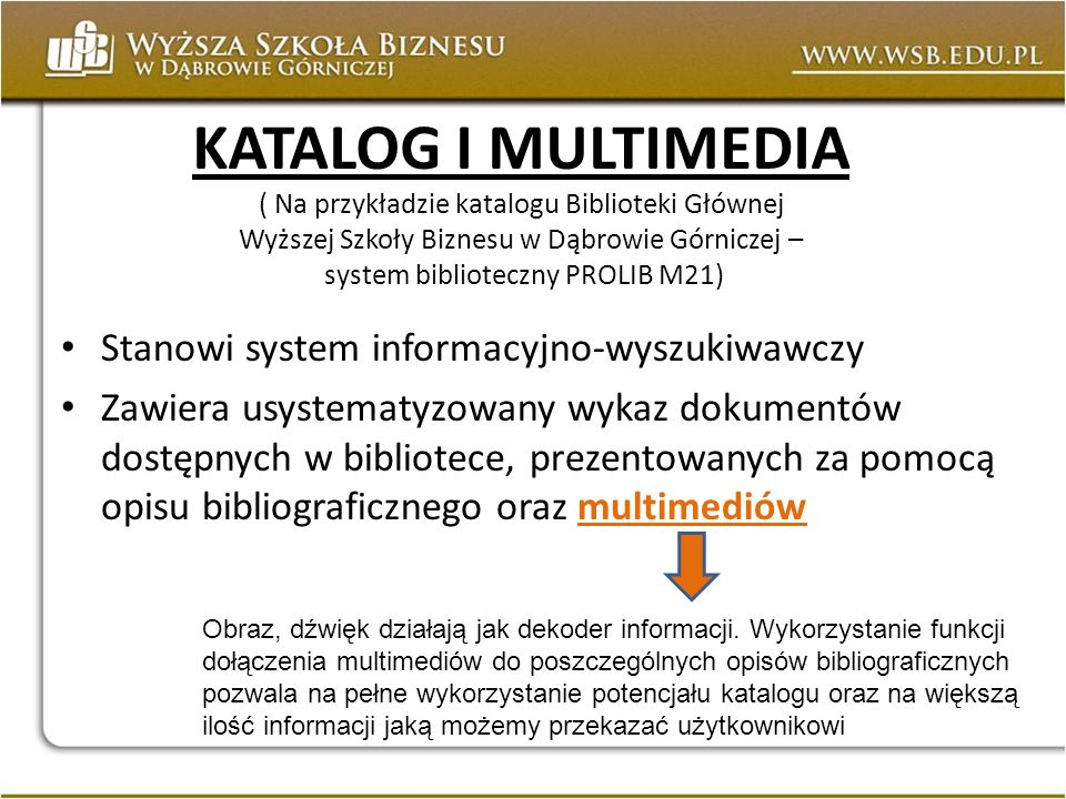 KATALOG I MULTIMEDIA ( Na przykładzie katalogu Biblioteki Głównej Wyższej Szkoły Biznesu w Dąbrowie Górniczej – system biblioteczny PROLIB M21)