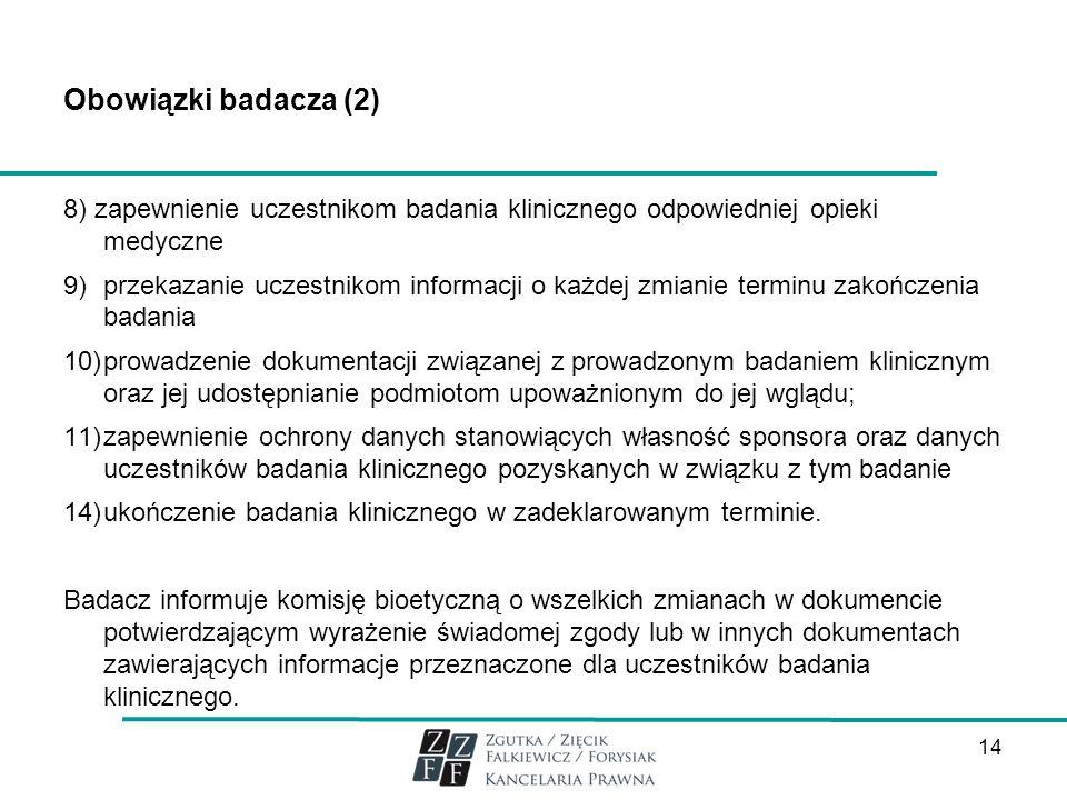 Obowiązki badacza (2) 8) zapewnienie uczestnikom badania klinicznego odpowiedniej opieki medyczne.